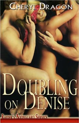 Doubling on Denise [Multiple Partner Erotic Romance Raiders Bodyguard Series]