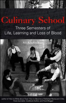 Culinary School Three Semesters of Life, Learning, and Loss of Blood
