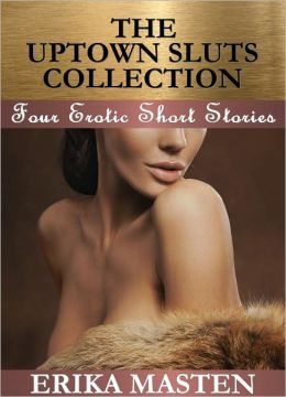 The Uptown Sluts Collection: Four Erotic Short Stories
