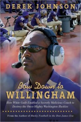 Bow Down to Willingham: How White Guilt Enabled a Secretly Malicious Coach to Destroy the Once-Mighty Washington Huskies