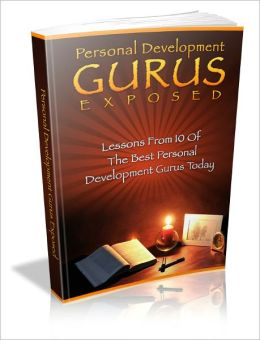 Personal Development Gurus Exposed: Anthony (Tony) Robbins, Steve Pavlina, Brian Tracy, Robert Kiyosaki, Deepak Chopra, Jim Rohn, Stephen Covey, Dani Johnson, Bob Proctor, Abraham Maslow