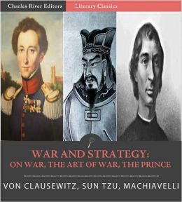 War and Strategy: : Sun Tzu's The Art of War, Machiavelli's The Prince, and Clausewitz's On War (Illustrated with TOC)