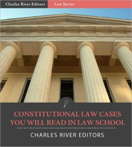 Constitutional Law Cases You Will Read in Law School