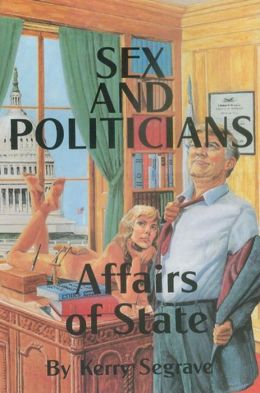 SEX AND POLITICIANS AFFAIRS OF STATE