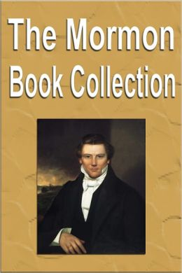 The Mormon Book Collection (Including the Book of Mormon, Pearl of Great Price, Story of Mormonism, and More)