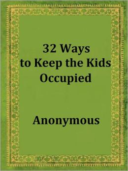 32 Ways to Keep the Kids Occupied