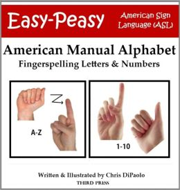 American Manual Alphabet - Fingerspelling Letters and Numbers (Easy-Peasy American Sign Language (ASL))