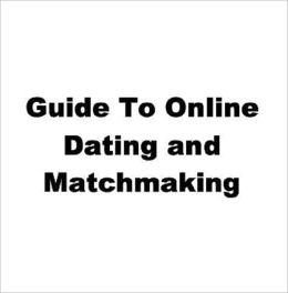 Guide To Online Dating and Matchmaking