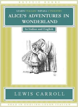 Learn Italian! Impara L'Inglese! ALICE'S ADVENTURES IN WONDERLAND: In Italian and English