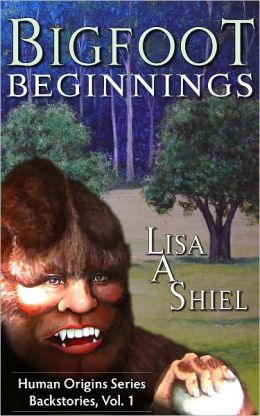 Bigfoot Beginnings: Short Stories about Close Encounters of the Sasquatch Kind (Human Origins Series: Backstories (Human Origins Series: Backstories, Vol. 1)