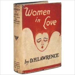 Women In Love: A Romance Classic By D. H. Lawrence! AAA+++