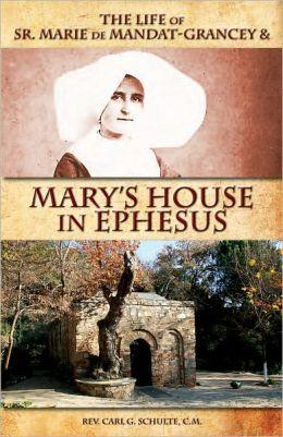 The Life of Sr. Marie de Mandat-Grancey & Mary's House in Ephesus