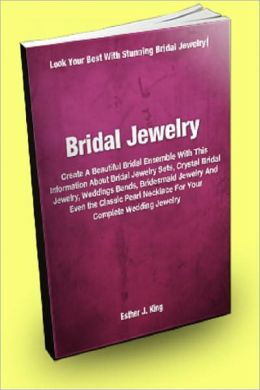 Bridal Jewelry: Create a Beautiful Bridal Ensemble with this Information about Bridal Jewelry Sets, Crystal Bridal Jewelry, Wedding Bands, Bridesmaid Jewelry and Even the Classic Pearl Necklace for your Complete Wedding Jewelry