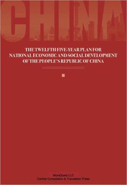 THE TWELFTH FIVE-YEAR PLAN FOR NATIONAL ECONOMIC AND SOCIAL DEVELOPMENT OF THE PEOPLE'S REPUBLIC OF CHINA