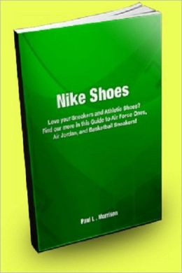Nike Shoes: Love Your Sneakers and Athletic Shoes? Find Out More in This Guide to Air Force Ones, Air Jordan, and Basketball Sneakers!