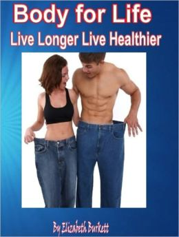 Body for Life: Live Longer Live Healthier
