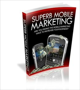 Superb Mobile Marketing - Are You Riding The Mobil Marketing Wave to Increase Your Business?