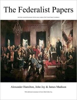 The FEDERALISTS PAPERS and other essential documents for the student of the United States Constitution