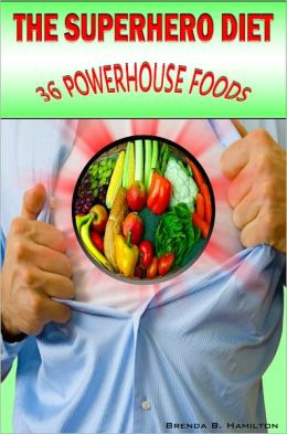The Superhero Diet: A Low Calorie Diet Plan For A Fast, Healthy Weight Loss Thru Natural Fruits