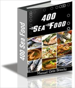 400 Seafood Recipes: The Ultimate Seafood Recipes Cookbook!