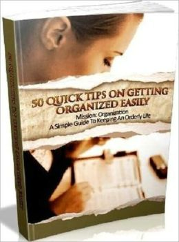 50 Great Tips on Getting Organized Quickly - It Simplifies Your Life