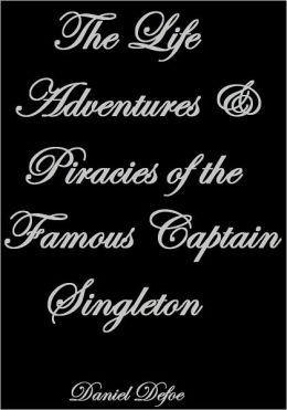 The Life Adventures & Piracies of the Famous Captain Singleton