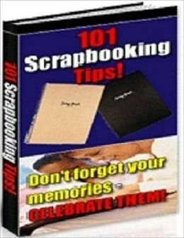 Best for Selection 101 Scrapbooking Tips - Don't Forget Your Memories - Celebrate Them!