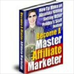 Become a Master Affiliate Marketer (110 page)