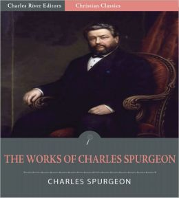 The Essential Works of Charles Spurgeon: Over 60 Books, Sermons, and Devotionals (Illustrated)