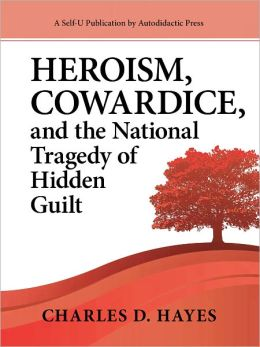 Heroism, Cowardice, and the National Tragedy of Hidden Guilt