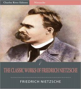The Classic Works of Friedrich Nietzsche (Illustrated)