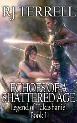 Echoes of a Shattered Age (Legend of Takashaniel, Book 1) (For fans of Paul S. Kemp, Terry Brooks, R. A. Salvatore, Brandon Sanderson, Weis and Hickman, David Farland, Robert Jordan)