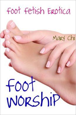 Foot Worship: Foot Fetish Erotica Mary Chi