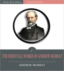 The Essential Works of Andrew Murray: Absolute Surrender and 20 Other Devotionals (Illustrated)