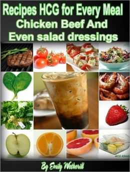 Recipes HCG for Every Meal: Chicken Beef And Even salad dressings