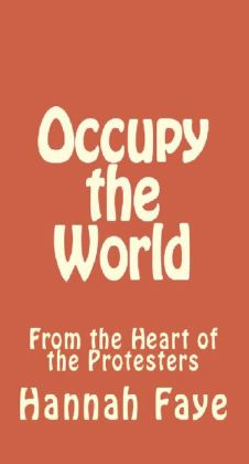 Occupy the World: From the Heart of the Protesters