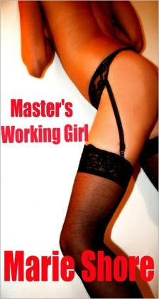 Master's Working Girl - BDSM Erotica, Dominance & Submission, Male Dominant & Female Submissive)