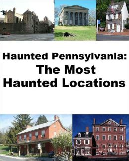 Haunted Pennsylvania: The Most Haunted Locations