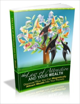 The Law Of Attraction And Your Wealth - Discover How You Can Magnetically Attract Wealth Into Your Pockets