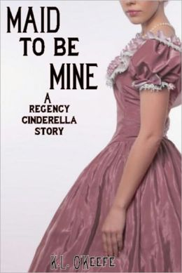 Maid to Be Mine: A Regency Cinderella Story