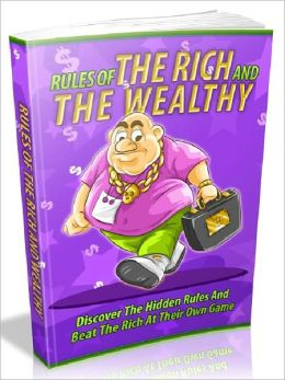 Rules Of The Rich And Wealthy - Discover the hidden rules and beat the rich at their own game