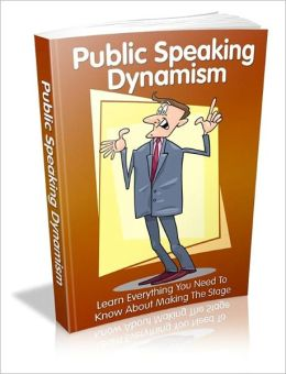Public Speaking Dynamism: Learn Everything You Need to Know About Making the Staging