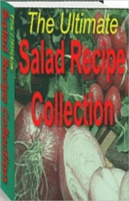 Quick and Easy Cooking Recipes - The Ultimate Salad Recipe Collection - The perfect accompaniment to an elaborate dinner