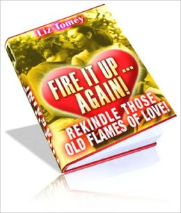 Fire It Up Again - Rekindle Those Old Flames Of Love