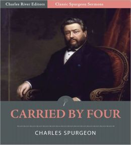Classic Spurgeon Sermons: Carried by Four (Illustrated)