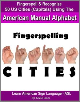 Fingerspelling CITIES: Fingerspell & Recognize 50 US Cities (State Capitals) Using the American Manual Alphabet in American Sign Language (ASL) (Learn American Sign Language - ASL)