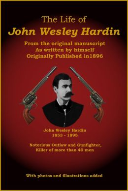 The Life of John Wesley Hardin (Illustrated)