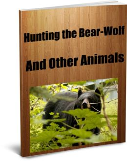 Hunting the Bear, Wolf And Other Animals