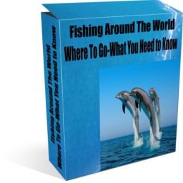 Fishing Around The World Where To Go-What You Need to Know
