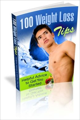 Feel Better, Become Healthier - 100 Weight Loss Tips - Helpful Advice To Get You Started